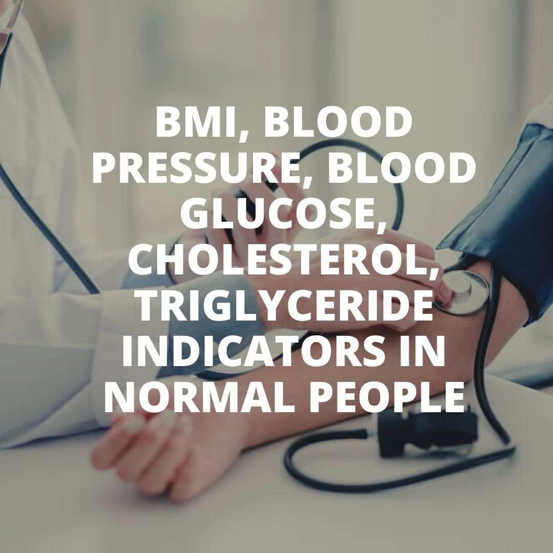 BMI, blood pressure, blood glucose, cholesterol, Triglyceride indicators in normal people
