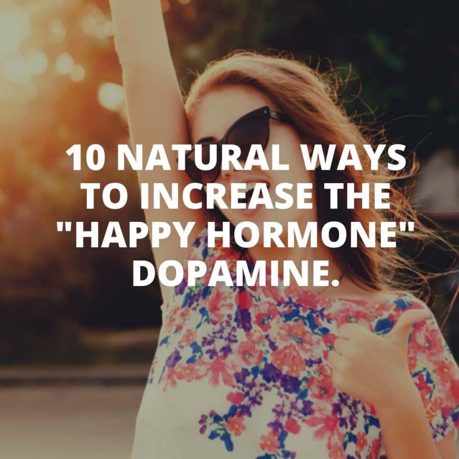 natural ways to increase the Happy Hormone Dopamine.