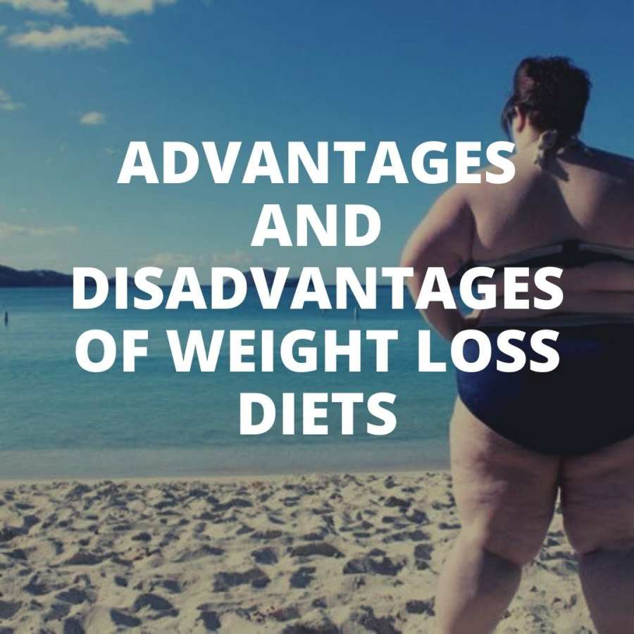 Advantages and disadvantages of weight loss diet