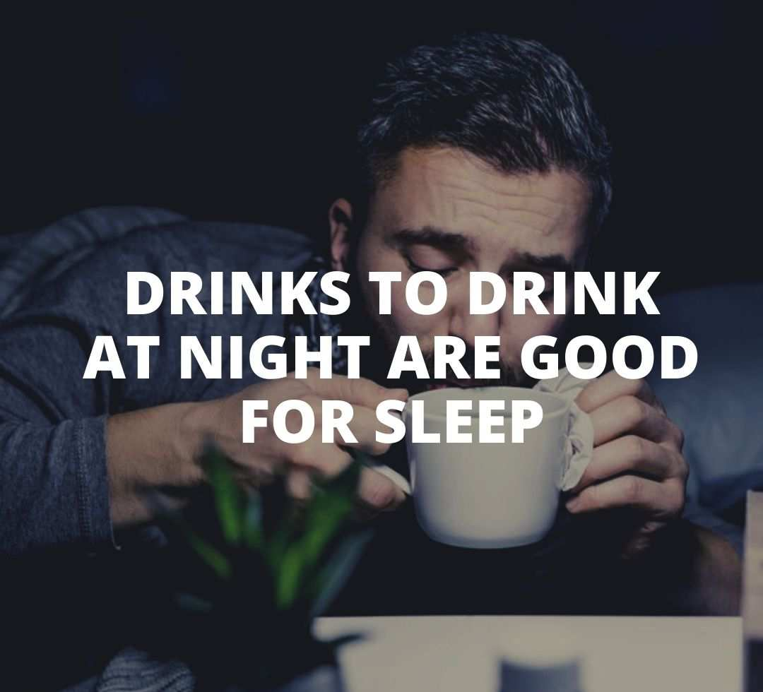 Best drinks to drink at night are good for sleep