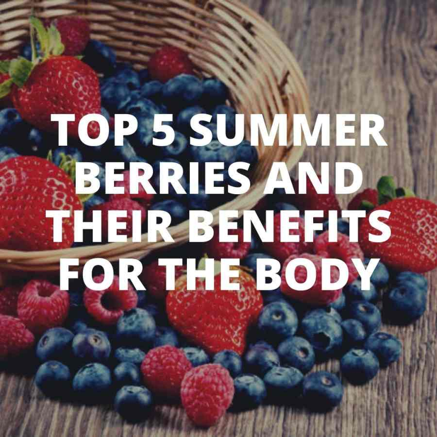 Top 5 summer berries for health body
