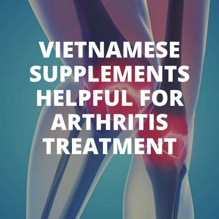 Top 5 Best Vietnamese supplements helpful for arthritis treatment