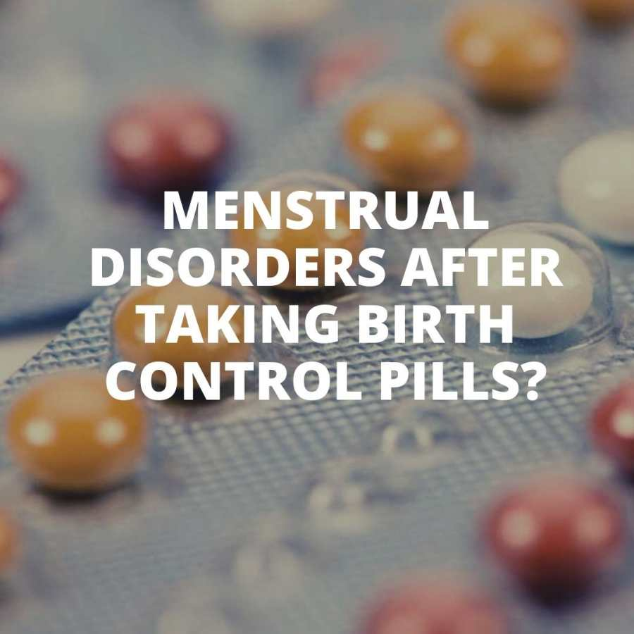 Menstrual disorders after taking birth control pills