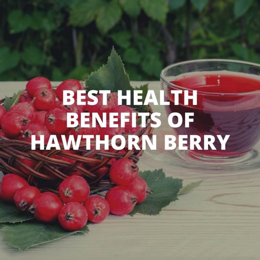 Best Health Benefits of Hawthorn Berry